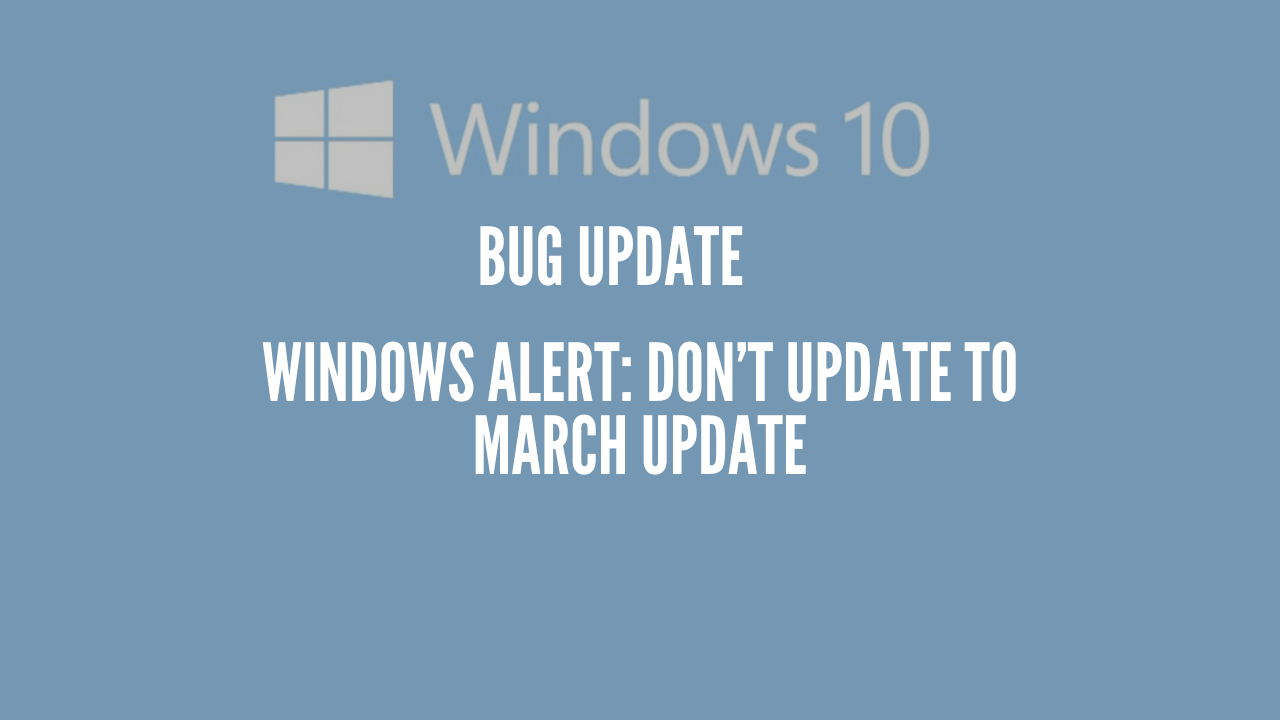Photo of Windows Alert: Don't Update to March Update