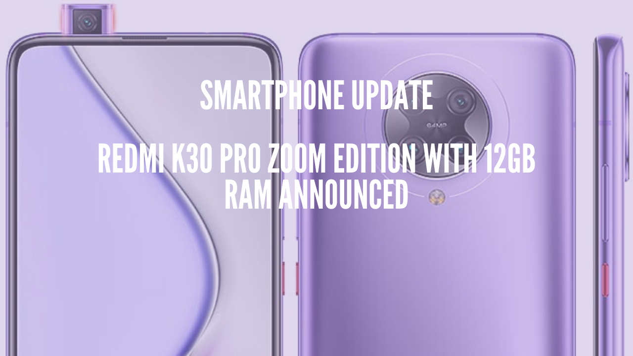 Photo of Redmi K30 Pro Zoom Edition With 12GB RAM Announced