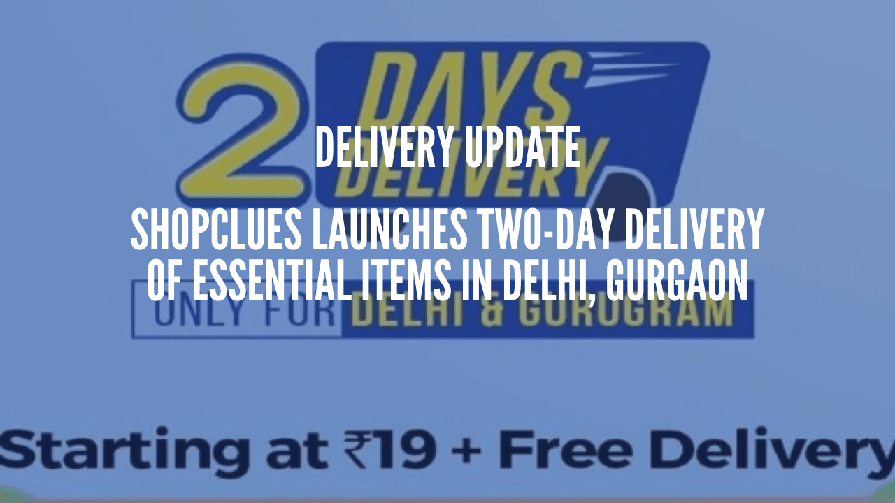 Photo of ShopClues Launches Two-Days Delivery of Essential Items in Delhi, Gurgaon