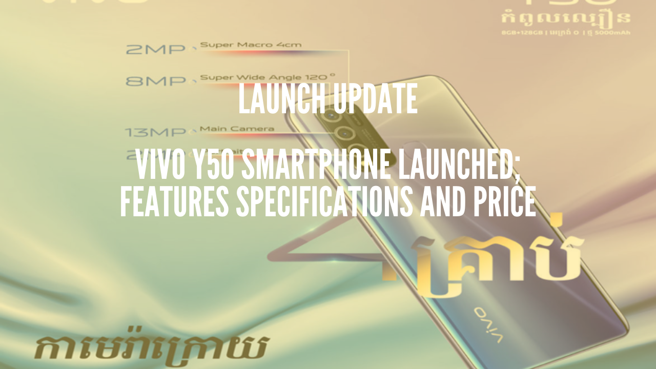 Photo of Vivo Y50 Smartphone Launched; Features Specifications and Price