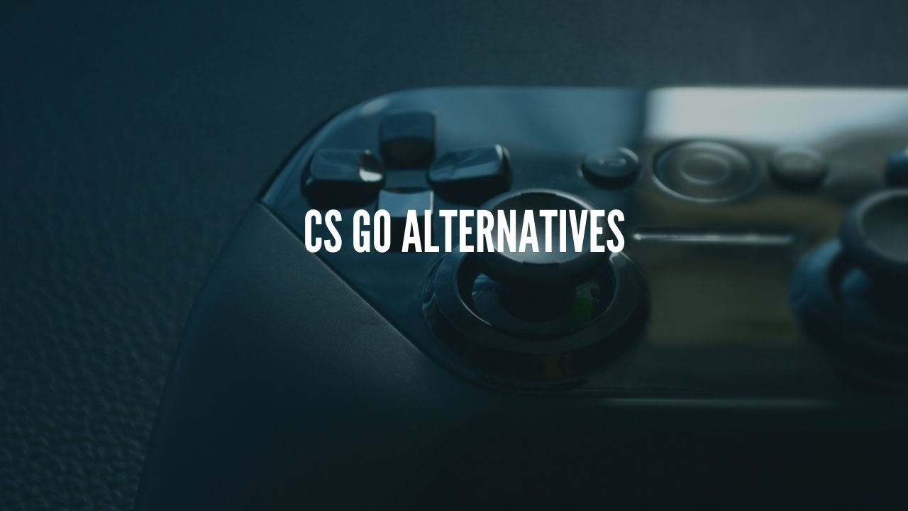 CS go alternatives