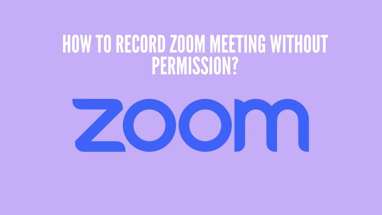Photo of How To Record Zoom Meeting Without Permission?