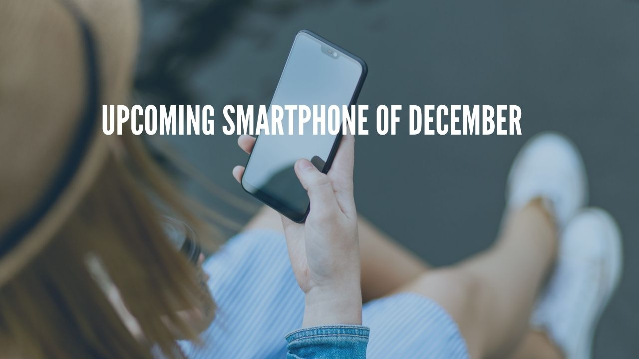 Photo of Top Upcoming Smartphones Of December 2020