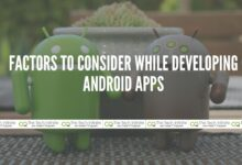 Photo of Factors to Consider While Developing Android Apps