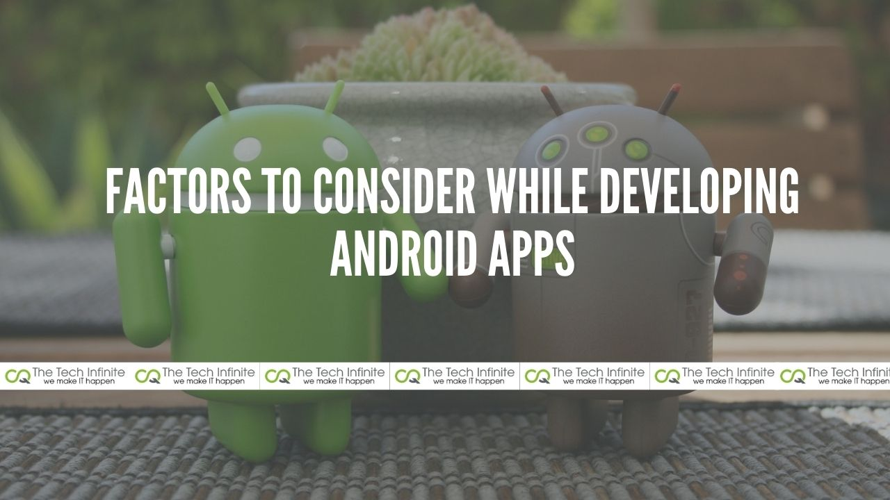 Factors to Consider While Developing Android Apps
